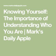 Knowing Yourself: The Importance of Understanding Who You Are | Mark's Daily Apple