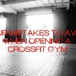 4 Mistakes to Avoid When Opening a CrossFit Gym