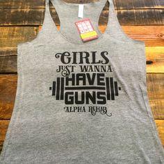 #GirlsJustWanna Have Guns! #Fitness #Lifting #Rehab #Swole #24HourTees