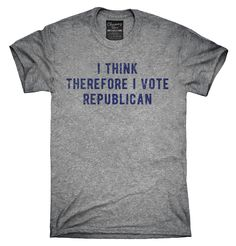 I Think Therefore I Vote Republican Shirt, Hoodies, Tanktops
