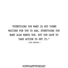 """Everything you want is out there waiting for you to ask. Everything you want also wants you. But you have to take action to get it"" - Jack Canfield Jack Canfield, Waiting For You, Take Action, Want You, Happy Quotes, Everything, Motivational Quotes, How To Get, Math"