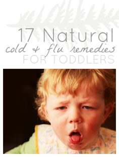 17 Natural Ways To Kick a Toddler Cold/Flu In The Butt