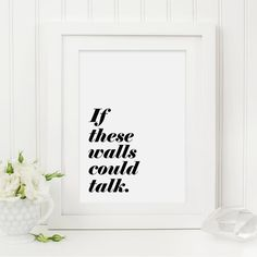 Black and White Print, 'If These Walls Could Talk', Instant Digital Download Printable, Artwork, A4 Typography Print for the Home