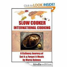 Slow Cooker International Cooking: A Culinary Journey of Set It & Forget It Meals eBook: Maria Holmes