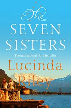 Kindle The Seven Sisters (Seven Sisters Book Author Lucinda Riley Got Books, Books To Read, Sisters Book, Mystery, Kindle, Book Organization, Popular Books, Inspirational Books, What To Read