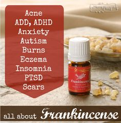 How to Use Frankincense Essential Oil for Everything From ADD, to Autism to Wrinkles and Scars!