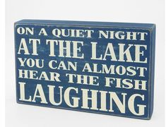 On a quiet night at the lake you can almost hear the fish laughing Lake House Signs, Cabin Signs, Cottage Signs, Lake Signs, Beach Signs, Lake Quotes, Sign Quotes, Lakeside Living, Lake Decor