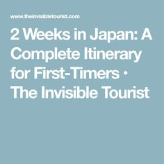 2 Weeks in Japan: A Complete Itinerary for First-Timers • The Invisible Tourist