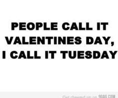 I HATE Valentines Day!!!!