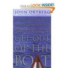 """If You Want To Walk On Water, You've Got to Get Out of the Boat"" - One of my all time favorite books!"