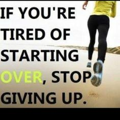 Stop giving up.