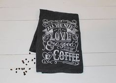 All You Need is Love & a Good Cup of Coffee Dishtowel