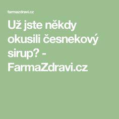 Už jste někdy okusili česnekový sirup? - FarmaZdravi.cz
