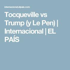 Tocqueville vs Trump (y Le Pen) | Internacional | EL PAÍS
