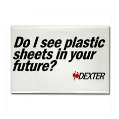 Do I See Plastic Sheets In Your Future? - Dexter Rectangle Magnet Plastic Sheets - Dexter Rectangle Magnet by WheeDesign - CafePress Song Lyric Quotes, Tv Quotes, Funny Quotes, Life Quotes, Dexter Quotes, Custom Fridge Magnets, Showtime Series, Printed Magnets, Image Cover