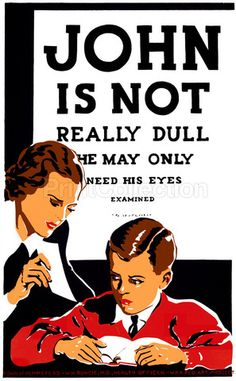 John is not really dull - he may only need his eyes examined. Poster recommending eye examinations for children having difficulty learning, showing a woman holding an eye chart(?)åÊåÊ in front of a bo