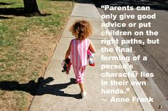 """""""Parents can only give good advice or put children on the right paths, but the final forming of a person's character lies in their own hands. Parenting Teens, Parenting Quotes, Anne Frank Quotes, Online Dating Advice, Perfection Quotes, Single Mom Quotes, Dating Profile, Games For Girls, Beauty Quotes"""