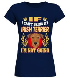 "# I Can't Bring My IRISH TERRIER .  Special Offer, not available in shopsComes in a variety of styles and coloursBuy yours now before it is too late!Secured payment via Visa / Mastercard / Amex / PayPal / iDealHow to place an order            Choose the model from the drop-down menu      Click on ""Buy it now""      Choose the size and the quantity      Add your delivery address and bank details      And that's it!"
