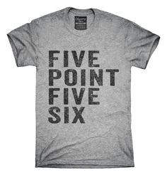 You can order this Five Point Five Six t-shirt design on several different sizes, colors, and styles of shirts including short sleeve shirts, hoodies, and tank tops.  Each shirt is digitally printed when ordered, and shipped from Northern California.