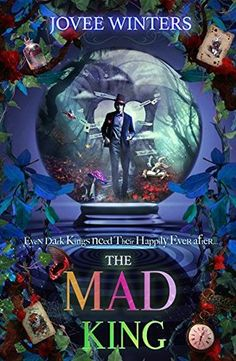 The Mad King | Jovee Winters | January 26th 2017 | Alice and Hatter. Two parts making up one whole. Their love was legend, until a curse came and ripped them apart forever. Rewriting their past, present, and future. But a couple of powerful fairy godmothers and one taciturn god are determined that curse or no, the lives of two of Kingdom's most famous inhabitants will be set to rights. Only problem is, one of them has just died and time is now running out for the other. Can Kingdom ever be…
