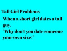 "Tall girl problems: ""Why don't you date someone your own size!"""