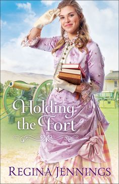 Regina Jennings - Holding the Fort / https://www.goodreads.com/book/show/34020182-holding-the-fort