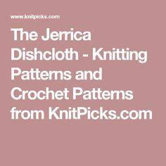 The Jerrica Dishcloth - Knitting Patterns and Crochet Patterns from KnitPicks.com