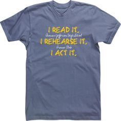 i read it i rehearse it i act it custom drama high school t shirt