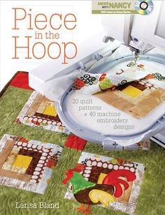 Piece in the Hoop: 20 Quilt Projects   40 Machine Embroidery Designs