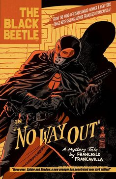 The Black Beetle Vol. 1 – No Way Out (2013) // After witnessing an explosion that decimates the city's organized crime community, killing dozens, the Black Beetle—Colt City's sleuthing sentinel—is on the hunt for answers and justice! Follow Francesco Francavilla's critically acclaimed pulp hero as he searches island prisons, dank sewers, and swanky nightclubs for the mysterious man known as Labyrinto.  #black #beetle #comics