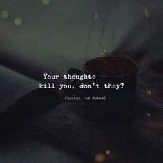 BEST LIFE QUOTES    Your thoughts kill you, don't they? —via https://ift.tt/2eY7hg4