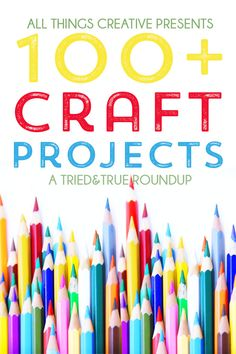 All Things Creative Presents: 100+ Craft Projects - A Tried & True Roundup