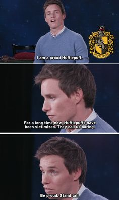 Take heart, Hufflepuffs! Eddie Redmayne is here for you...btw I am Hufflepuff too ! And proud !
