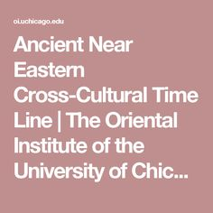 Ancient Near Eastern Cross-Cultural Time Line One Kings, Timeline, Geography, Oriental, Religion, Chicago, University, Culture, History