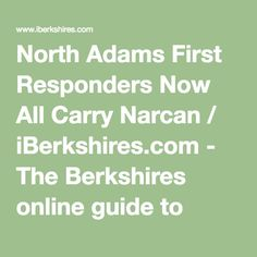 North Adams First Responders Now All Carry NarcanPinned by the You Are Linked to Resources for Families of People with Substance Use  Disorder cell phone / tablet app May 23, 2016, 2015;   Android- https://play.google.com/store/apps/details?id=com.thousandcodes.urlinked.lite   iPhone -  https://itunes.apple.com/us/app/you-are-linked-to-resources/id743245884?mt=8com