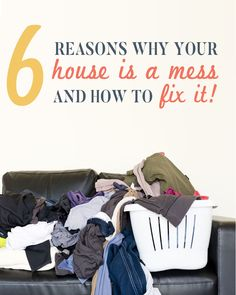 Reasons why your have a messy house, and what you can do to finally get it and keep it neat and tidy!