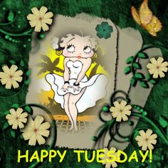 Betty Boop; Have a happy Tuesday!