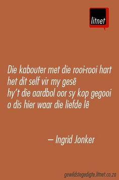 Die kabouter met die rooi-rooi hart het dit self vir my gesê . Wise Quotes, Quotable Quotes, Qoutes, Afrikaans Language, Afrikaanse Quotes, Life Is Like, Beautiful Words, Wise Words, Verses