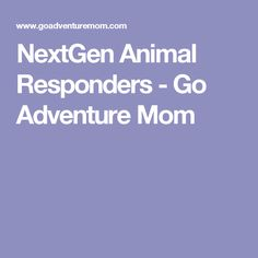 NextGen Animal Responders - Go Adventure Mom