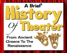 HISTORY OF THEATER: Ancient Greece, Medieval, Renaissance