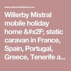 Willerby Mistral mobile holiday home / static caravan in France, Spain, Portugal, Greece, Tenerife and Italy | Caravans in the Sun