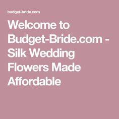 Welcome to Budget-Bride.com - Silk Wedding Flowers Made Affordable