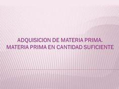 ADQUISICION DE MATERIA PRIMA. MATERIA PRIMA EN CANTIDAD SUFICIENTE.> Universidad Ideas, Fruit Pastilles, Financial Analysis, Raw Material