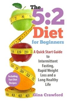 5:2 Diet for Beginners: A Quick Start Guide to Intermittent Fasting, Rapid Weight Loss and a Long Healthy Life #totalbodytransformation