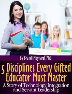 5 Disciplines Every Gifted Educator Must Master: A Story of Technology Integration and Servant Leadership by Brandi Maynard PhD, http://www.amazon.com/gp/product/B00A33UDQK/ref=cm_sw_r_pi_alp_ZCZNqb02774YP
