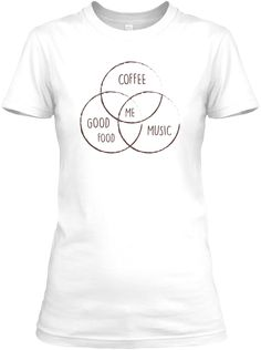 Coffee Me Good Food Music White T-Shirt Front
