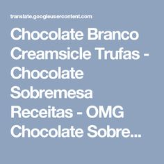 Chocolate Branco Creamsicle Trufas - Chocolate Sobremesa Receitas - OMG Chocolate Sobremesas