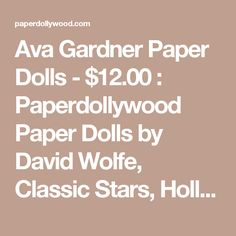 Ava Gardner Paper Dolls - $12.00 : Paperdollywood Paper Dolls by David Wolfe, Classic Stars, Hollywood Costumes and Nostalgic Paper Dolls