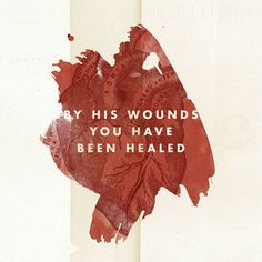 """""""But he was pierced for our transgressions, he was crushed for our iniquities; the punishment that brought us peace was on him, and by his wounds we are healed."""" Isaiah 53:5 NIV http://bible.com/111/isa.53.5.niv """"He himself bore our sins"""" in his body on the cross, so that we might die to sins and live for righteousness; """"by his wounds you have been healed."""""""" 1 Peter 2:24 NIV http://bible.com/111/1pe.2.24.niv"""