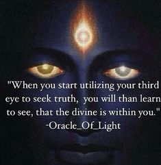 """When you start utilizing your third eye to seek truth, you will then learn to see that the divine in within you."" ~OracleOfLight ..*"